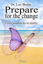 Prepare for the change: From prophecies to reality by Luc Bodin