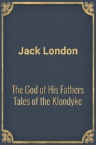 The God of His Fathers Tales of the Klondyke by Jack London
