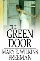 The Green Door by Mary E. Wilkins Freeman