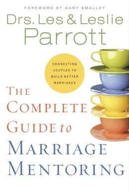 Book The Complete Guide to Marriage Mentoring: Connecting Couples to Build Better Marriages by Les and Leslie Parrott