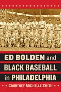 Ed Bolden and Black Baseball in Philadelphia 95cd9fd9-b4f1-4e50-aa04-beb5417534a8