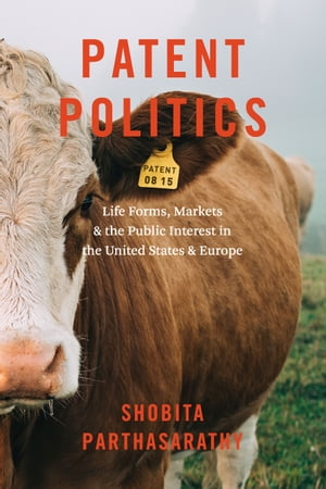 Patent Politics Life Forms,  Markets,  and the Public Interest in the United States and Europe
