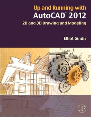 Up and Running with AutoCAD 2012 2D and 3D Drawing and Modeling