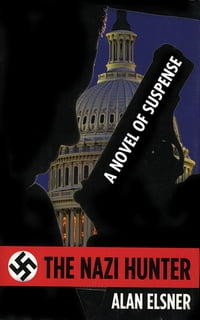 The Nazi Hunter: A Novel of Suspense