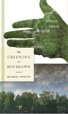 The Greening of Ben Brown: A Novel by Michael Strelow
