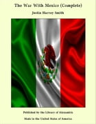 The War With Mexico (Complete) by Justin Harvey Smith