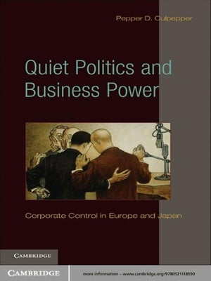 Quiet Politics and Business Power Corporate Control in Europe and Japan