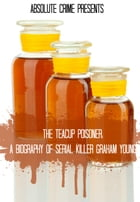 The Teacup Poisoner: A Biography of Serial Killer Graham Young by Fergus Mason