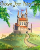 Choose Your Fairy Tale: You Are...Puss in Boots (Choose Your Fairy Tale Book #1) by Steven Gregory