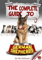 The Complete Guide to German Shepherds by Max Hofmann