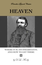Heaven: Where It Is, Its Inhabitants, and How to Find It by D.L. Moody