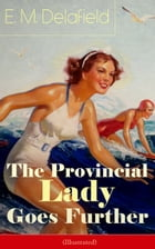 The Provincial Lady Goes Further (Illustrated): A Humorous Tale - Satirical Sequel to The Diary of a Provincial Lady From the Famous Author of Thank by E. M. Delafield