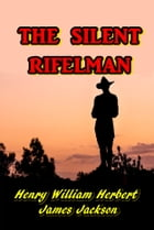The Silent Rifleman by Henry Williams Herbert