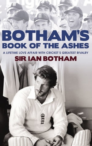 Botham's Book of the Ashes A Lifetime Love Affair with Cricket's Greatest Rivalry