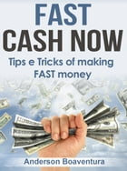Fast Cash Now: Tips e Tricks of making FAST money by Anderson Boaventura