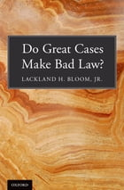 Do Great Cases Make Bad Law? by Lackland H. Bloom, Jr.