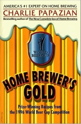 Book Home Brewer's Gold: Prize-Winning Recipes from the 1996 World Beer Cup Competition by Charlie Papazian