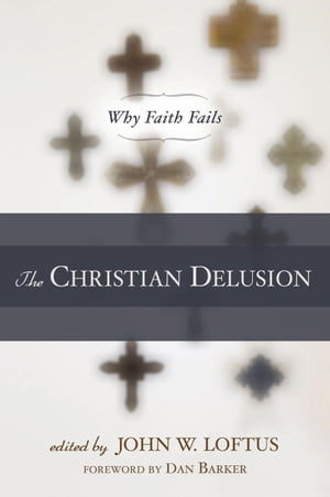 The Christian Delusion Why Faith Fails