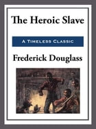 The Heroic Slave by Frederick Douglass
