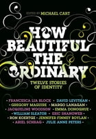 How Beautiful the Ordinary: Twelve Stories of Identity by Michael Cart