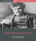 Chesterton Day by Day by G.K. Chesterton, Charles River Editors