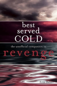 Best Served Cold: The Unofficial Guide to Revenge