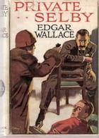 Private Selby by Edgar wallace