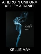 A Hero In Uniform: Kelley & Daniel - Updated by Kellie May