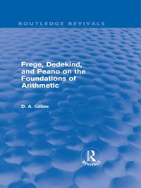 Frege, Dedekind, and Peano on the Foundations of Arithmetic (Routledge Revivals)