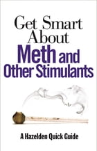 Get Smart About Meth and Other Stimulants by Anonymous