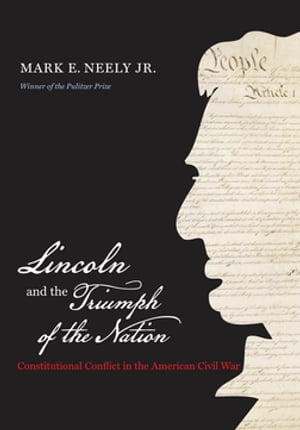 Lincoln and the Triumph of the Nation Constitutional Conflict in the American Civil War