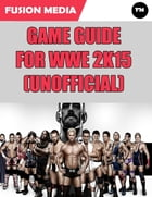 Game Guide for Wwe 2k15 (Unofficial)