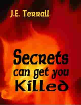 Secrets Can Get You Killled by J.E. Terrall