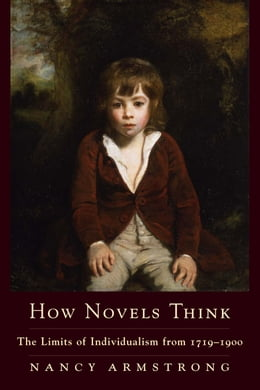 Book How Novels Think: The Limits of Individualism from 1719-1900 by Nancy Armstrong