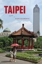 Taipei: City of Displacements by Joseph R. Allen