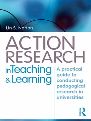 Action Research in Teaching and Learning A Practical Guide to Conducting Pedagogical Research in Universities
