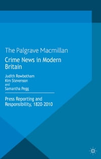 Crime News in Modern Britain: Press Reporting and Responsibility, 1820-2010