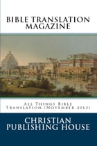 BIBLE TRANSLATION MAGAZINE: All Things Bible Translation (November 2013) by Edward D. Andrews
