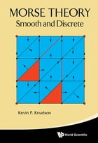 Morse Theory: Smooth and Discrete by Kevin P Knudson