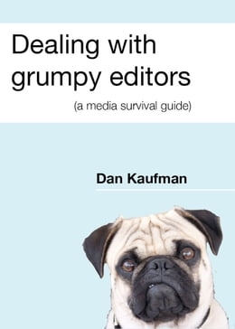 Book Dealing with grumpy editors (a media survival guide) by Dan Kaufman