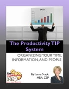 The Productivity TIP System: Organizing Your Time, Information, and People by Laura Stack