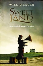 Sweet Land: New and Selected Stories by Will Weaver