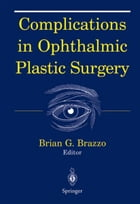 Complications in Ophthalmic Plastic Surgery by Brian G. Brazzo