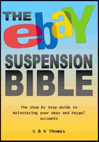 The EBay Suspension Bible: The Step-by-step Guide to Reinstating Your Ebay and Paypal Accounts