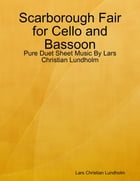 Scarborough Fair for Cello and Bassoon - Pure Duet Sheet Music By Lars Christian Lundholm by Lars Christian Lundholm