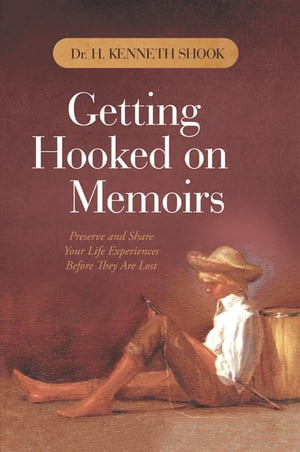 Getting Hooked on Memoirs: Preserve and Share Your Life Experiences Before They Are Lost