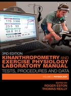 Kinanthropometry and Exercise Physiology Laboratory Manual: Tests, Procedures and Data: Volume Two…