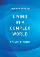 Living in a Complex World - A Simple Guide by Joachim Winkler