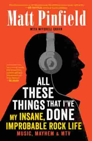 All These Things That I've Done: My Insane, Improbable Rock Life by Matt Pinfield