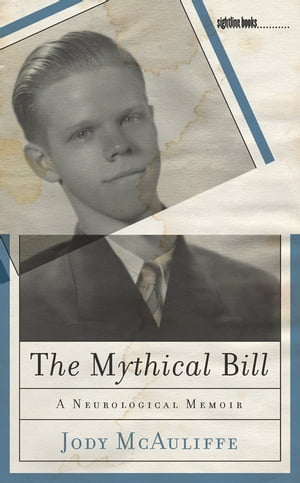 The Mythical Bill A Neurological Memoir